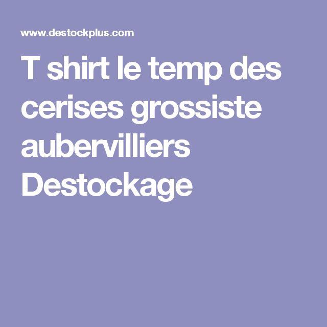 T shirt le temp des cerises grossiste aubervilliers Destockage