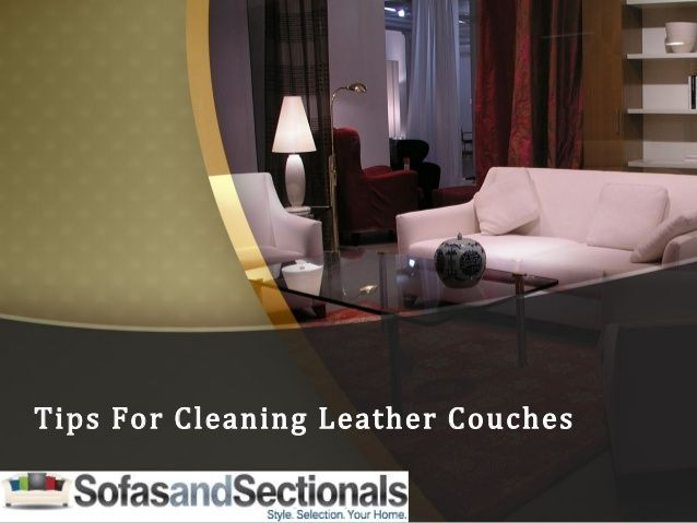 Tips For Cleaning Leather Couches