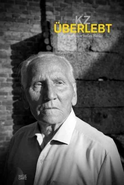 Stefan Hanke: KZ Uberlebt / Concentration Camp Survivors