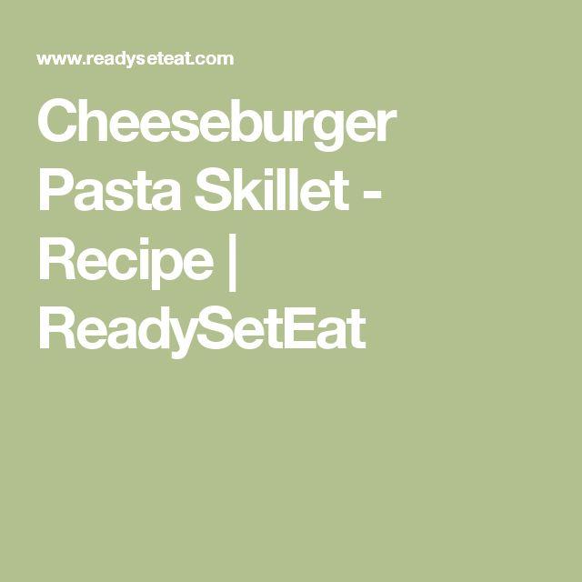 Cheeseburger Pasta Skillet - Recipe | ReadySetEat