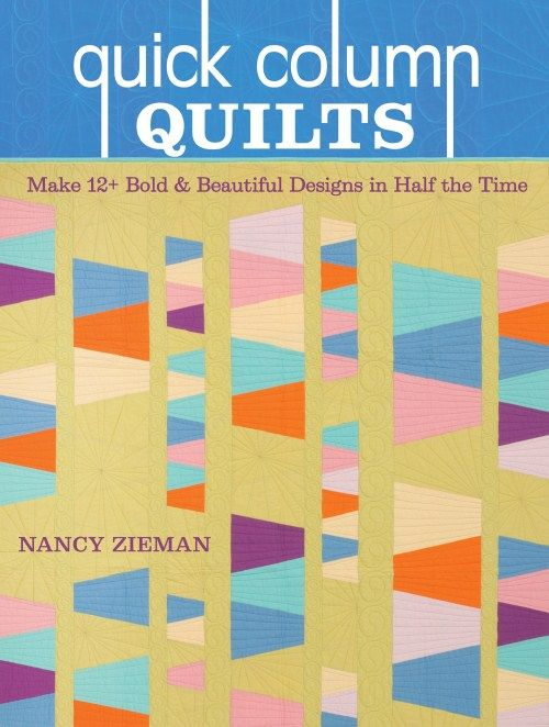 Nancy Zieman's Quick Column Quilts Book. Nancy Zieman's newest book, Quick Column Quilts, includes 12+ modern quilts along with Nancy's fast and easy piecing methods. blog tour