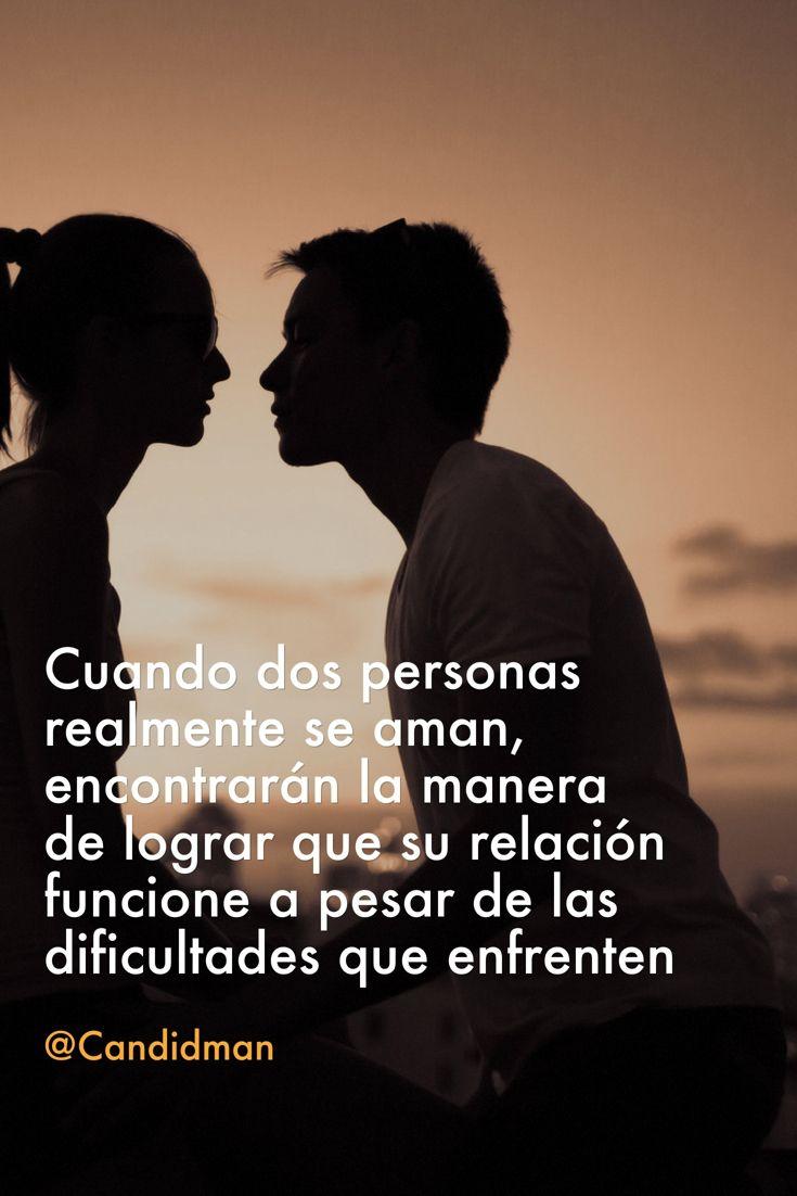 20160523 Cuando dos personas realmente se aman, encontrarán la manera de lograr que su relación funcione a pesar de las dificultades que enfrenten - @Candidman pinterest .-lunitasalem@hotmail.com