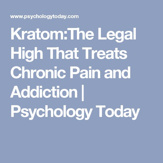 Kratom:The Legal High That Treats Chronic Pain and Addiction | Psychology Today