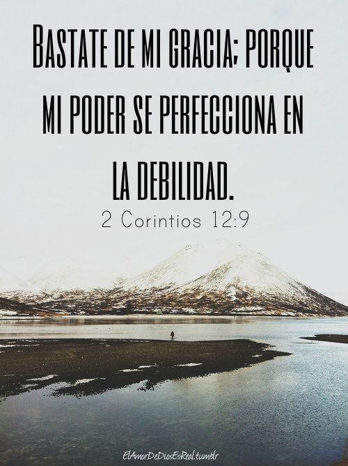 2 Corintios 12:9 Y me ha dicho: Bástate mi gracia; porque mi poder se perfecciona en la debilidad. Por tanto, de buena gana me gloriaré más bien en mis debilidades, para que repose sobre mí el poder de Cristo.♔