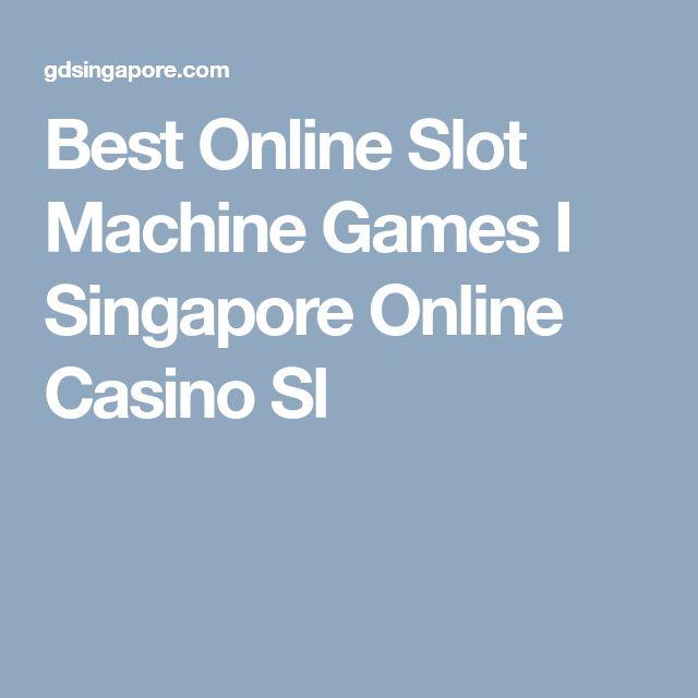 Best Online Slot Machine Games I Singapore Online Casino Sl