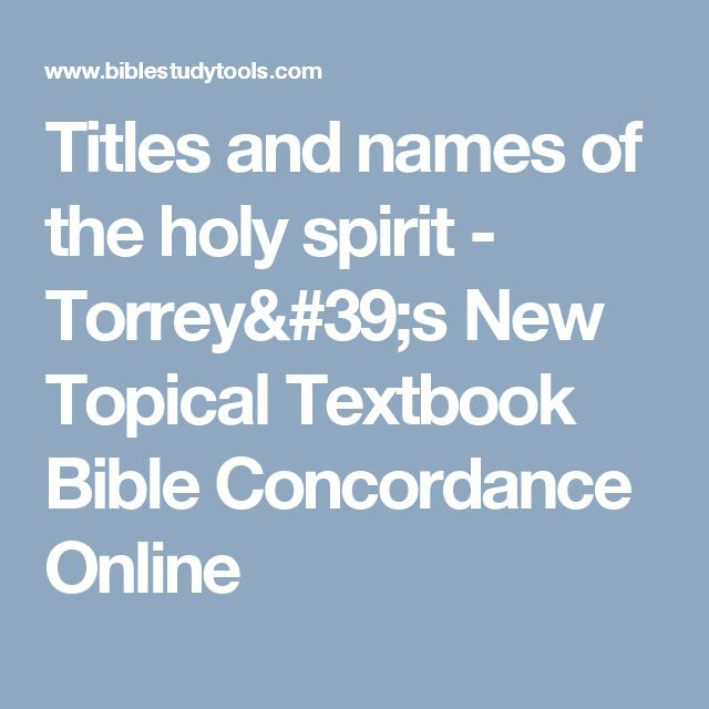 Titles and names of the holy spirit - Torrey's New Topical  Textbook Bible Concordance Online
