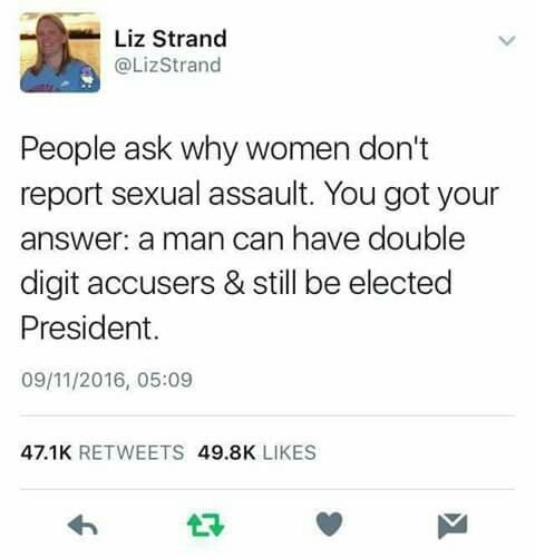 Why don't women report assault? Because he'll still go on to be President & they'll still be shamed for his actions!