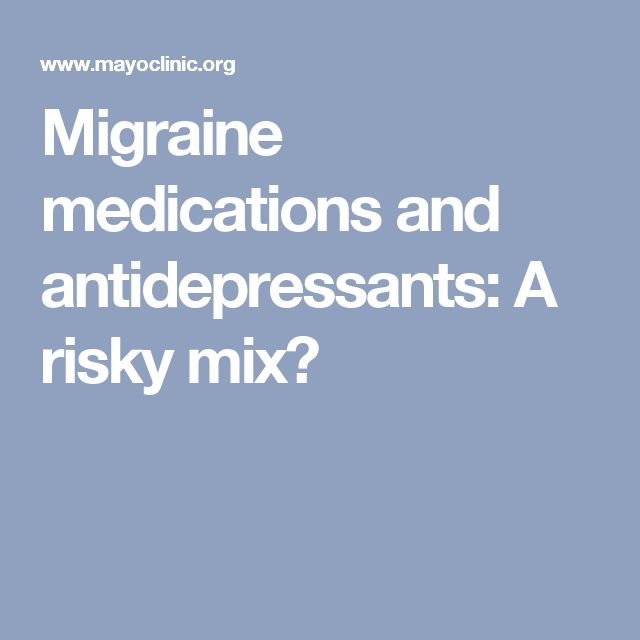 Migraine medications and antidepressants: A risky mix?
