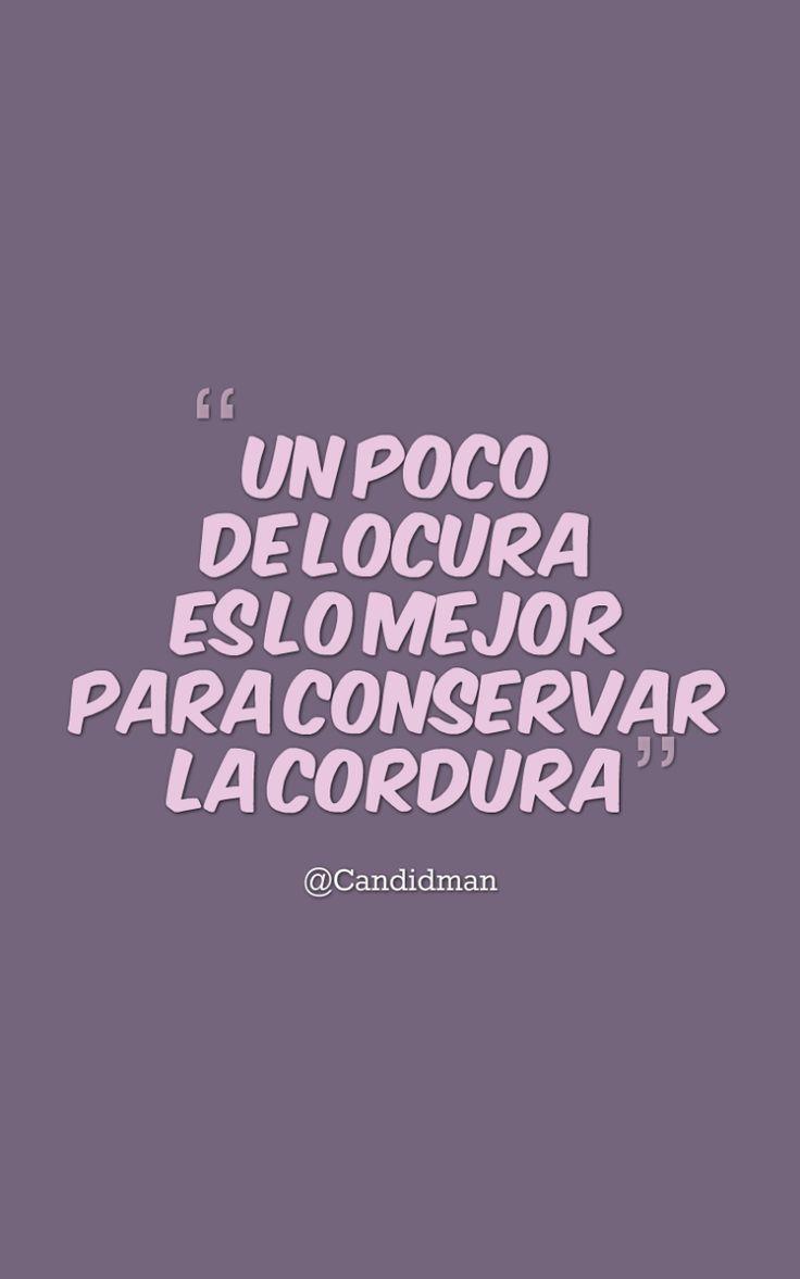 """""""Un poco de #Locura es lo mejor para conservar la #Cordura"""". @candidman #Frases #Reflexion #Candidman"""