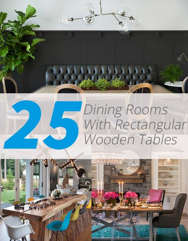 25 Dining Rooms With Rectangular Wooden Tables