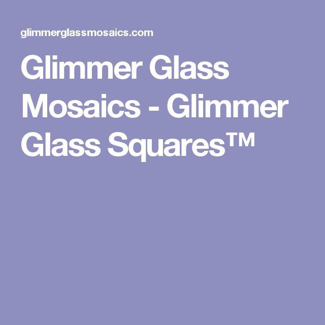 Glimmer Glass Mosaics - Glimmer Glass Squares™