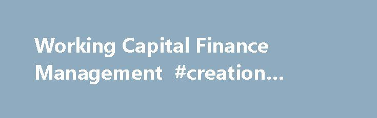 Working Capital Finance Management #creation #finance http://finance.remmont.com/working-capital-finance-management-creation-finance/  #barclays finance # Working Capital Your eligible deposits with Barclays Bank PLC are protected up to a total of £75,000 by the Financial Services Compensation Scheme, the UK's deposit guarantee scheme. This limit is applied to the total of any deposits you have with the following: Barclays, Barclays Bank, Barclaycard, Barclays Business, Barclays Capital…