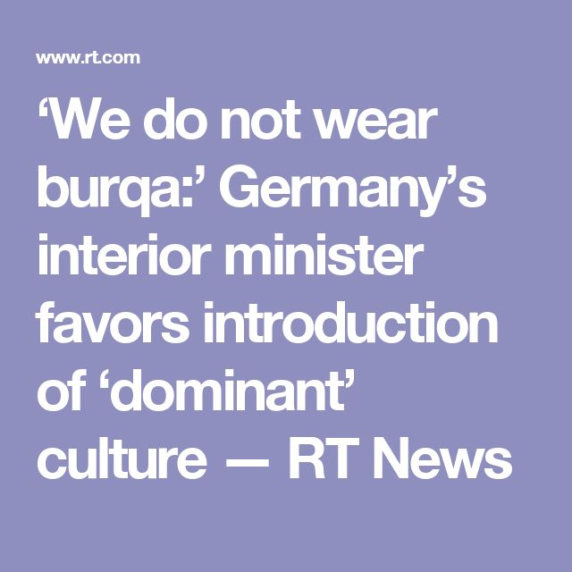 'We do not wear burqa:' Germany's interior minister favors introduction of 'dominant' culture  — RT News