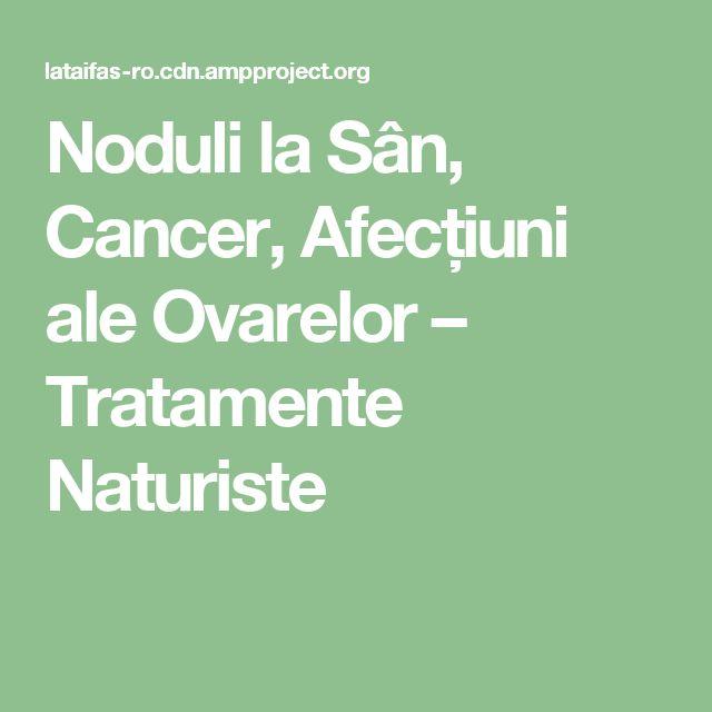 Noduli la Sân, Cancer, Afecțiuni ale Ovarelor – Tratamente Naturiste