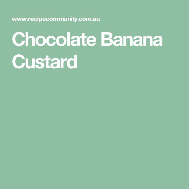 Chocolate Banana Custard