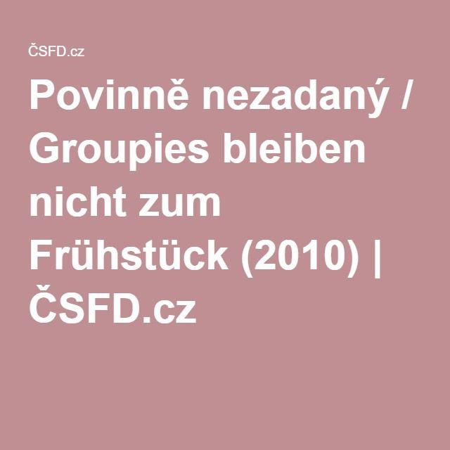 Povinně nezadaný / Groupies bleiben nicht zum Frühstück (2010) | ČSFD.cz