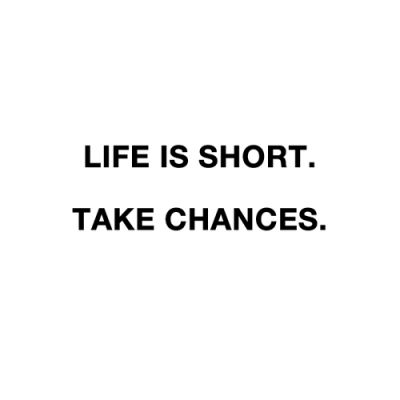 life is shortLife Quotes, Life Is Shorts, Inspiration, Chances, Wise, Wisdom, So True, Favorite Quotes, Living
