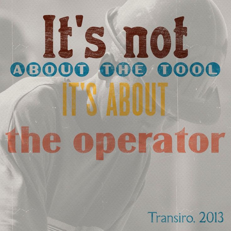 It's not about the tool it's about the operator