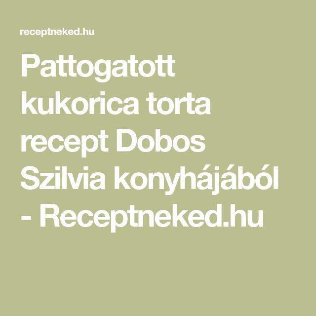 Pattogatott kukorica torta recept Dobos Szilvia konyhájából - Receptneked.hu