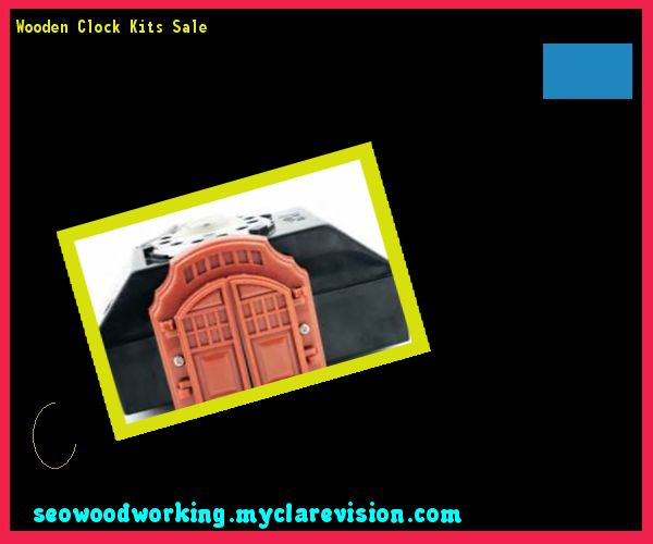 Wooden Clock Kits Sale 155255 - Woodworking Plans and Projects!