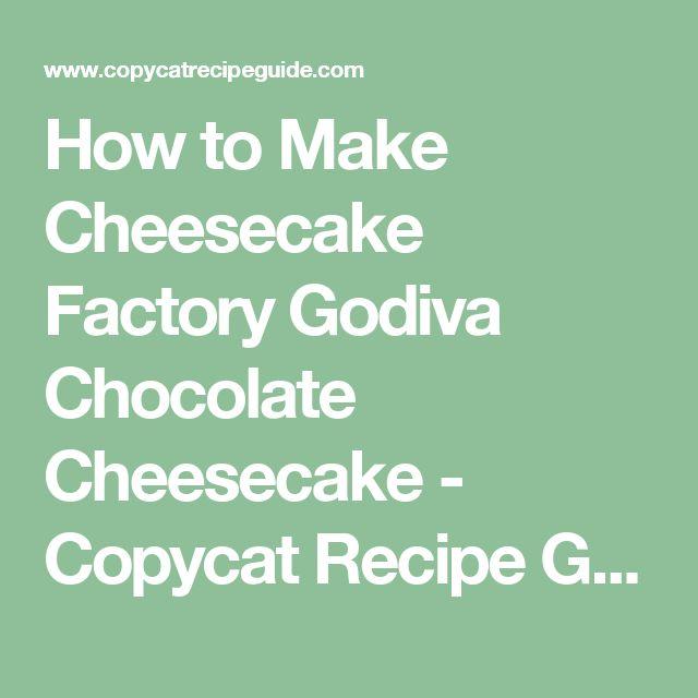 How to Make Cheesecake Factory Godiva Chocolate Cheesecake - Copycat Recipe Guide