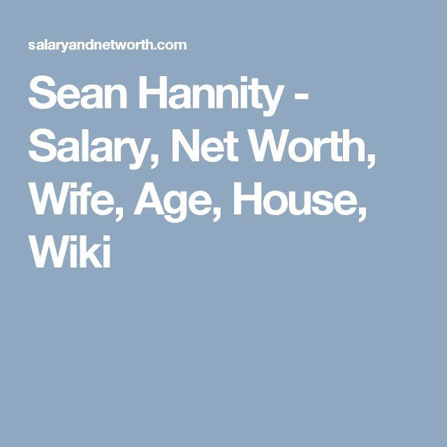 Sean Hannity - Salary, Net Worth, Wife, Age, House, Wiki