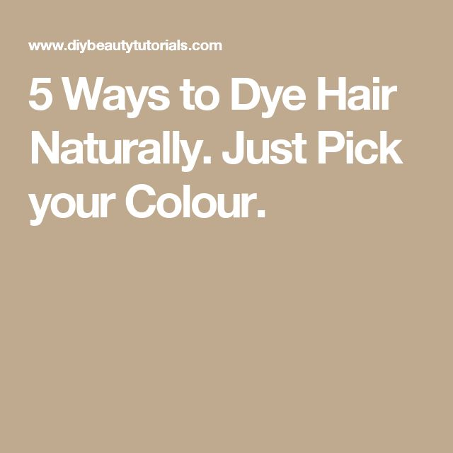 5 Ways to Dye Hair Naturally. Just Pick your Colour.