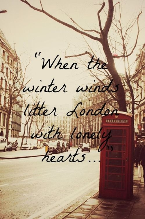 mumford and sons lyrics! For anyone that hasn't had the pleasure to feel the winter London wind on their cheeks, it is wonderful!