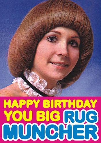 Happy Birthday you big Rug Muncher