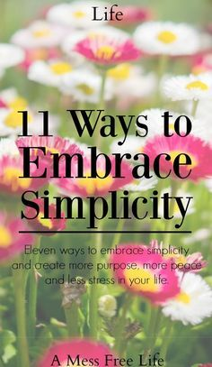 Eleven ways to embrace simplicity and create more purpose, more peace and less stress in your life.   Simple Living   Minimalism   Declutter   Live Life On Purpose  
