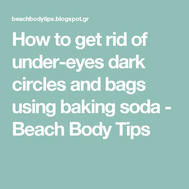 How to get rid of under-eyes dark circles and bags using baking soda - Beach Body Tips