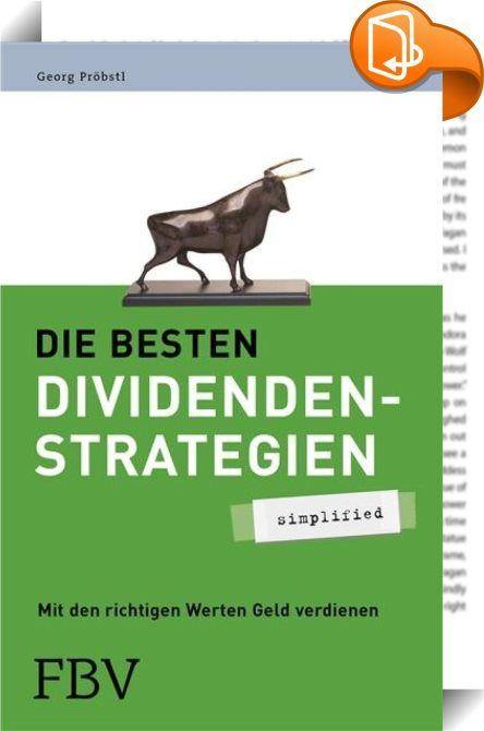 Die besten Dividendenstrategien - simplified    :  Einfach und mit ganz simplen und leicht verständlichen Strategien ein Vermögen aufbauen! Klingt unrealistisch? Falsch! Durch den Kauf von Aktien mit hoher Dividendenrendite ist das möglich. Die Strategie bringt erwiesenermaßen höhere Gewinne ale der breite Markt. Georg Pröbstl erklärt wie das geht - logisch und verständlich.