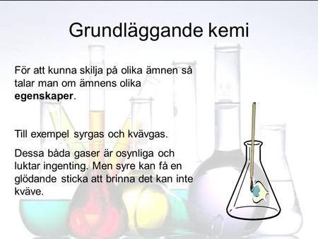 Grundläggande kemi För att kunna skilja på olika ämnen så talar man om ämnens…