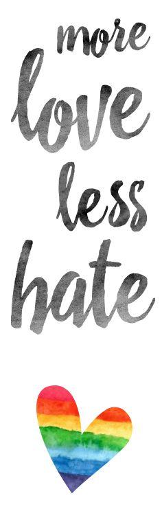 more love less hate – repinn to spread love!