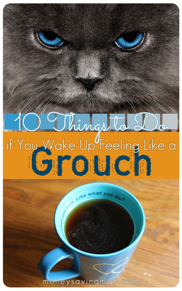 10 Things to Do If You Wake Up Feeling Like a Grouch -- such great ideas for those days when you feel stuck in a funk!