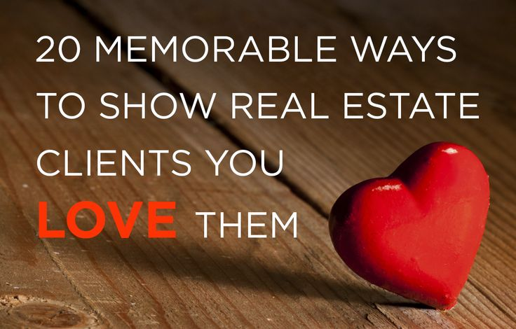 Memorable ways show real estate clients love