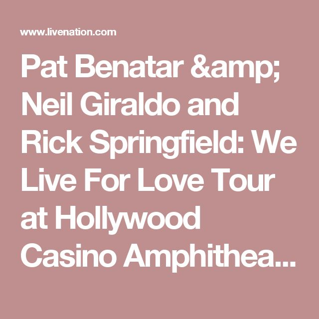 Pat Benatar & Neil Giraldo and Rick Springfield: We Live For Love Tour at Hollywood Casino Amphitheatre - St. Louis, MO on Sat May 6, 2017  7:30 PM CDT — Live Nation