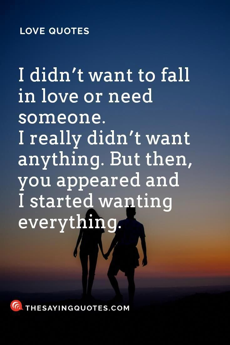 I Didn T Want To Fall In Love Or Need Someone I Really Didn T Want Anything But Then You Appeared And I Dream Of You Quotes Forever Love Quotes Love Quotes