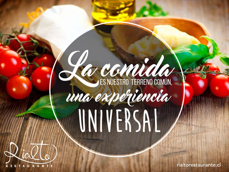 La comida es nuestro terreno común, una experiencia universal. www.rialtorestaurante.cl