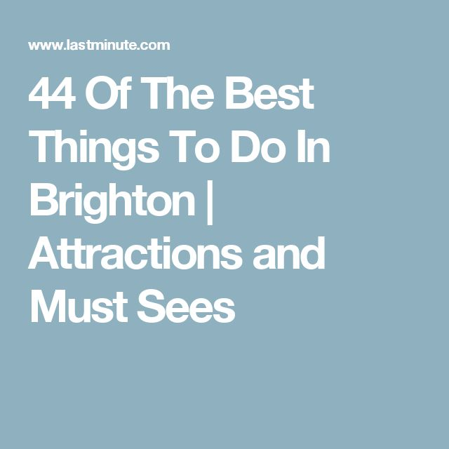 44 Of The Best Things To Do In Brighton   Attractions and Must Sees