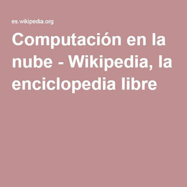 Computación en la nube - Wikipedia, la enciclopedia libre