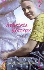 http://www.adlibris.com/se/product.aspx?isbn=9172992417 | Titel: Arbetets döttrar - Författare: Solveig Olsson-Hultgren - ISBN: 9172992417 - Pris: 40 kr