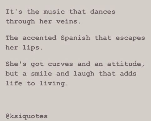 S/O to all the Latin girls out there. Latin, Hispanic, Latina. Peruvian, Mexican, Argentine, Venezuelan, Colombian, Brasilian. Those who have the music through the veins, the laughter and the attitude, the power and strength to protect their families. Cheers to you.