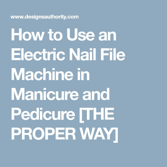How to Use an Electric Nail File Machine in Manicure and Pedicure [THE PROPER WAY]