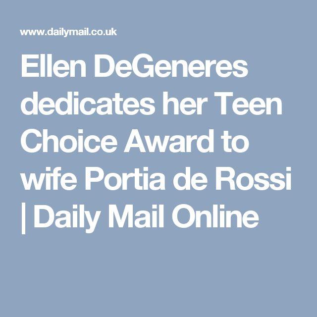 Ellen DeGeneres dedicates her Teen Choice Award to wife Portia de Rossi | Daily Mail Online