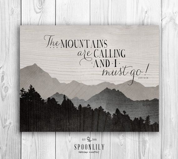 The mountains are calling and I must go John Muir typographic quote with mountains made of various wood textures in shades of grey.    --- { Details: }