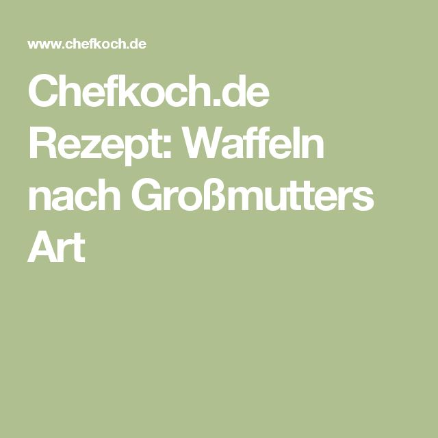 Chefkoch.de Rezept: Waffeln nach Großmutters Art