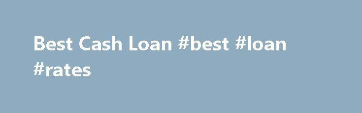 Best Cash Loan #best #loan #rates http://loans.remmont.com/best-cash-loan-best-loan-rates/  #cash loans # Best Cash Loans BetterLoansMutual Installment loans from $100 up to $5,000 Generous repayment terms up to 3 years Affordable rates APR as low as 4.99% Cash out as fast as within 24 hours First Choice Fast and flexible online cash loans Short term payday loans up to $1,000 Long term loans up […]The post Best Cash Loan #best #loan #rates appeared first on Loans.