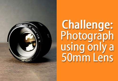 Challenge: Photograph With Only A 50Mm Lens #photography http://www.digital-photo-secrets.com/tip/5672/challenge-50mm-lens/
