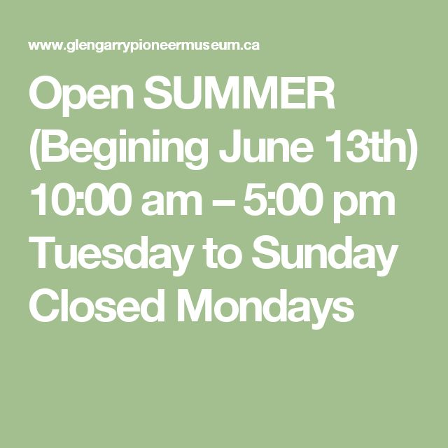 Open SUMMER  (Begining June 13th) 10:00 am – 5:00 pm Tuesday to Sunday Closed Mondays